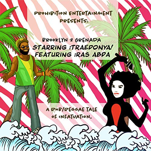 Brooklyn-2-Grenada-Traedonya-Organic-Playlist-Pitching-Music-Promotion-PPN-Reggae-DanceHall-RNB-Rasta-Jamaican-Caribbean-Playlist-Pitch-Network
